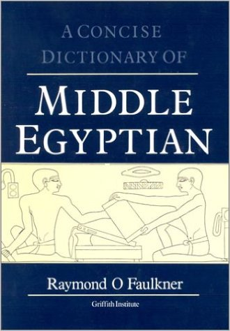 Faulkner, Raymond O., A Concise Dictionary of Middle Egyptian.