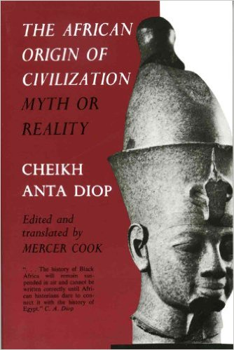 Diop, Cheikh Anta, The African Origins of Civilization: Myth or Reality